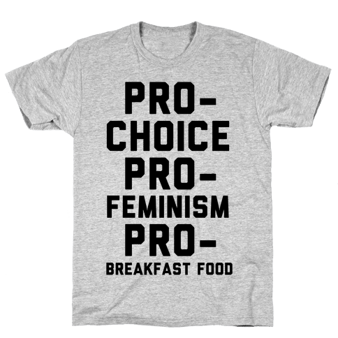 Pro-Choice Pro-Feminism Pro-Breakfast Food Mens T-Shirt
