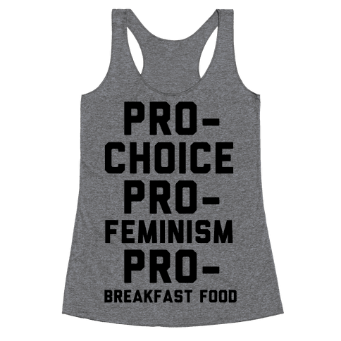 Pro-Choice Pro-Feminism Pro-Breakfast Food Racerback Tank Top