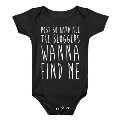 Post So Hard All The Bloggers Wanna Find Me Baby Onesy