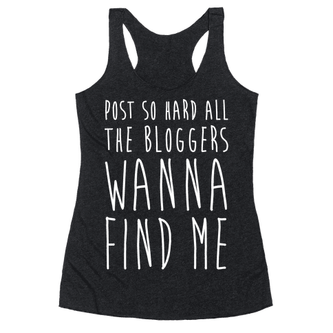 Post So Hard All The Bloggers Wanna Find Me Racerback Tank Top