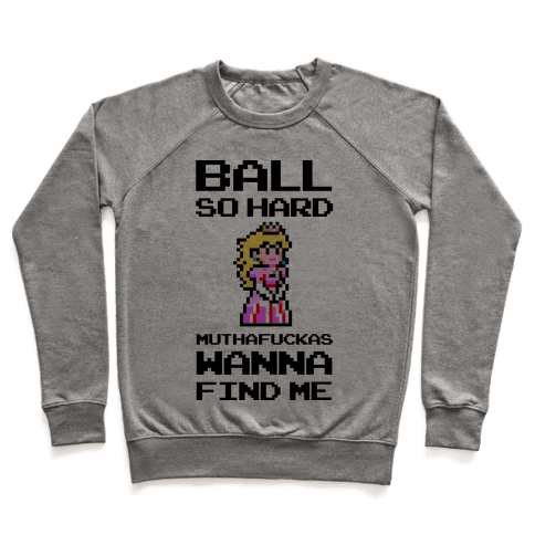 Ball So Hard MuthaF***as Wanna Find Me (Princess Peach) Pullover