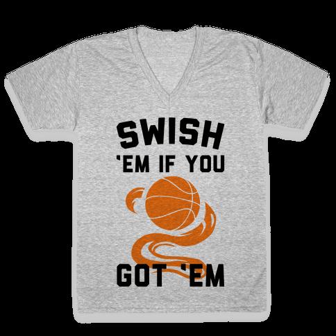 Swish 'Em if You Got 'Em V-Neck Tee Shirt