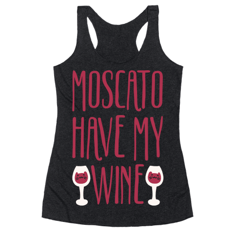 Moscato Have My Wine Racerback Tank Top