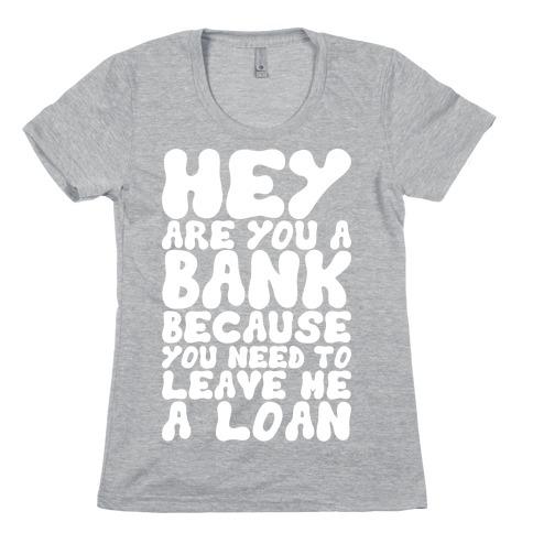 Leave Me A Loan Womens T-Shirt