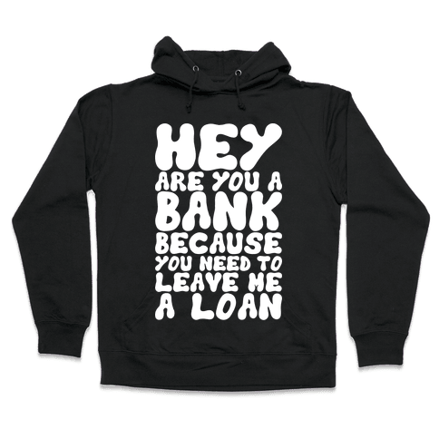 Leave Me A Loan Hooded Sweatshirt