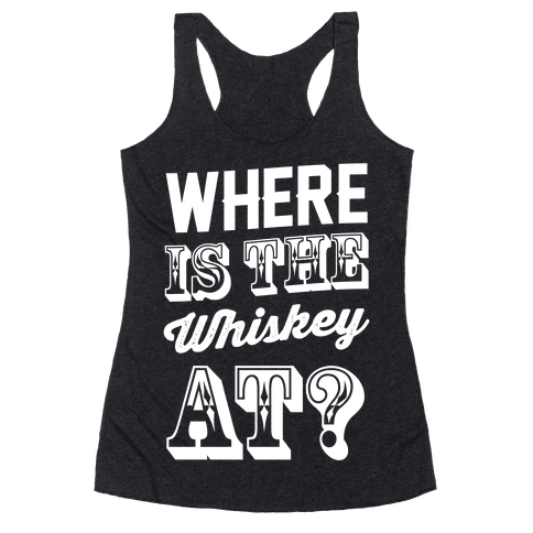 Where Is The Whiskey At?