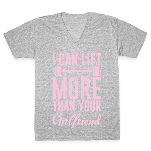 I Can Lift More Than Your Girlfriend V-Neck Tee Shirt