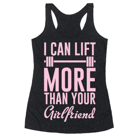 I Can Lift More Than Your Girlfriend Racerback Tank Top