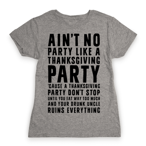 Ain't No Party Like A Thanksgiving Party Womens T-Shirt