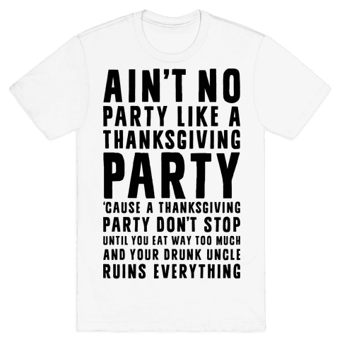 Ain't No Party Like A Thanksgiving Party Mens T-Shirt