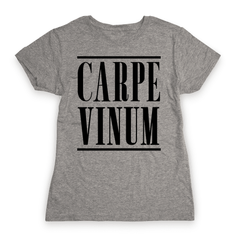Carpe Vinum Seize the Wine Womens T-Shirt