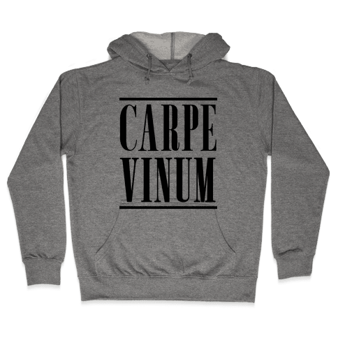 Carpe Vinum Seize the Wine Hooded Sweatshirt