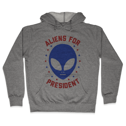 Aliens For President Hooded Sweatshirt