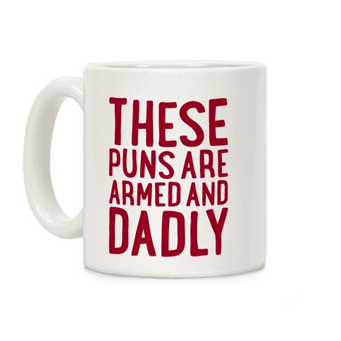 These Puns Are Armed And Dadly Coffee Mug