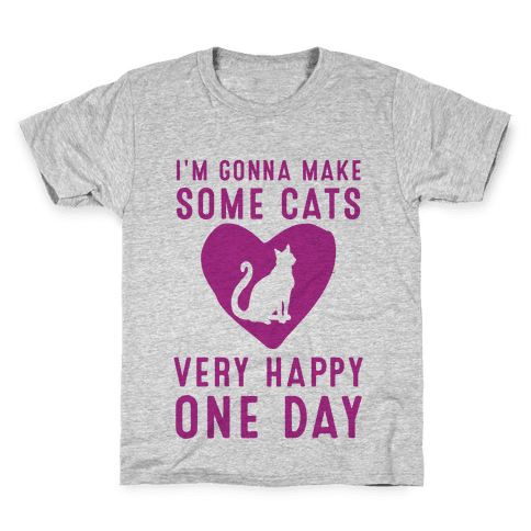 I'm Gonna Make Some Cats Very Happy One Day Kids T-Shirt