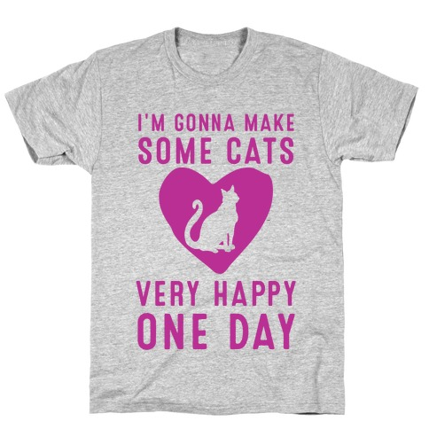 I'm Gonna Make Some Cats Very Happy One Day T-Shirt