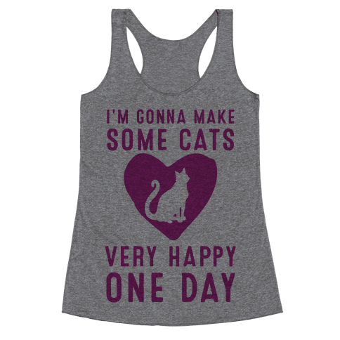 I'm Gonna Make Some Cats Very Happy One Day Racerback Tank Top