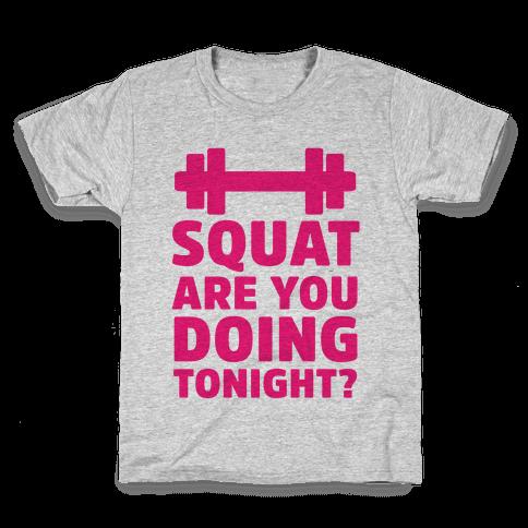 Squat are You Doing Tonight? Kids T-Shirt