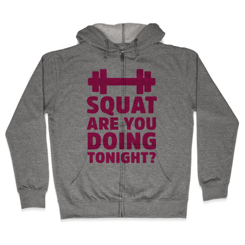 Squat are You Doing Tonight? Zip Hoodie