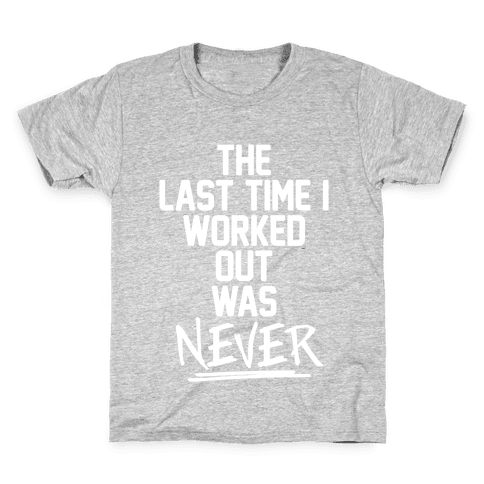 The Last Time I Worked Out Was Never Kids T-Shirt