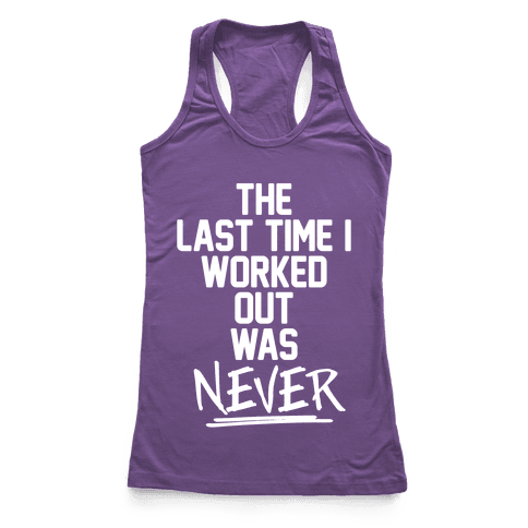 The Last Time I Worked Out Was Never Racerback Tank Top
