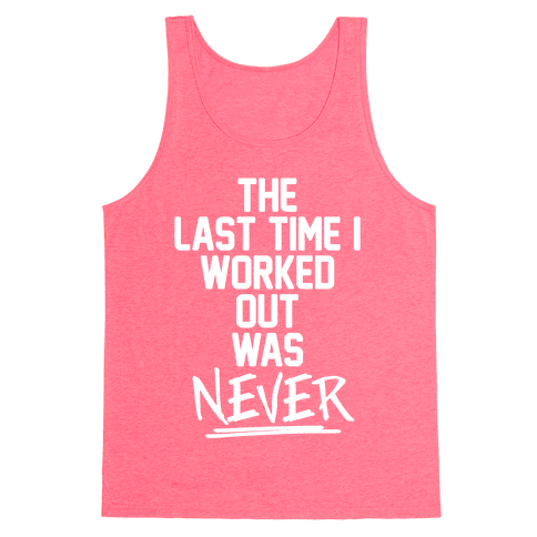 The Last Time I Worked Out Was Never Tank Top