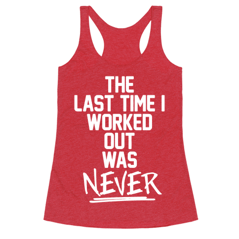 The Last Time I Worked Out Was Never