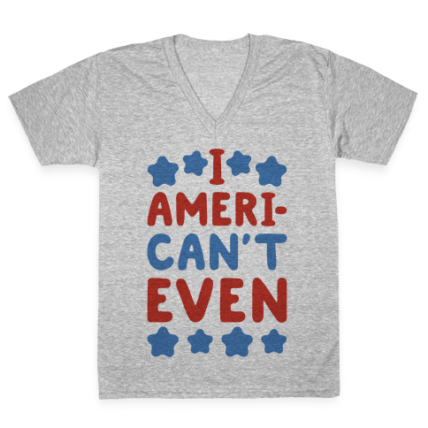 I American't Even V-Neck Tee Shirt