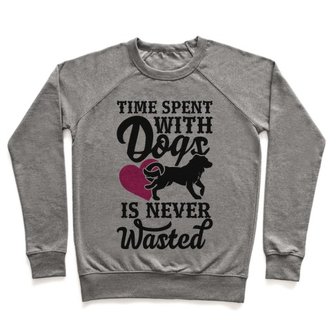Time Spent With Dogs Is Never Wasted Pullover