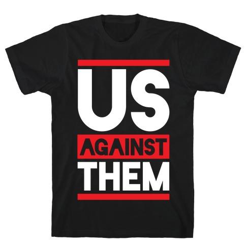 Us Against Them T-Shirt