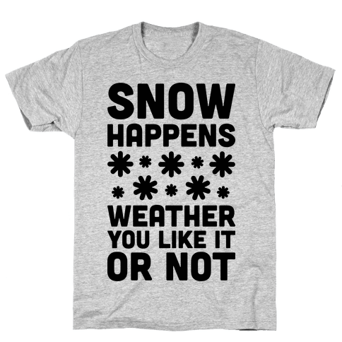 Snow Happens Weather You Like It Or Not Mens T-Shirt