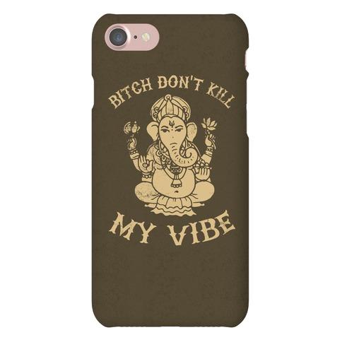 Bitch Don't Kill My Vibe (yoga case) Phone Case