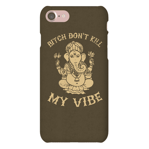 Bitch Don't Kill My Vibe (yoga case) Phone Case