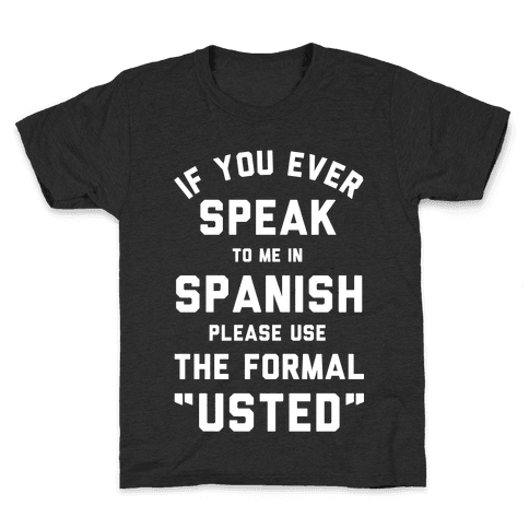 If You Ever Speak To Me In Spanish Please Use the Formal Usted Kids T-Shirt