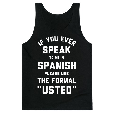 If You Ever Speak To Me In Spanish Please Use the Formal Usted Tank Top