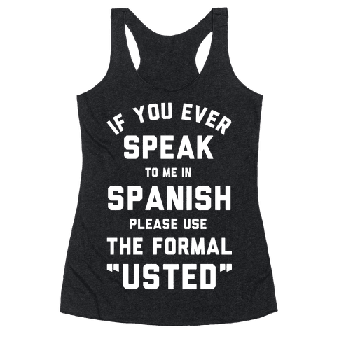 If You Ever Speak To Me In Spanish Please Use the Formal Usted Racerback Tank Top