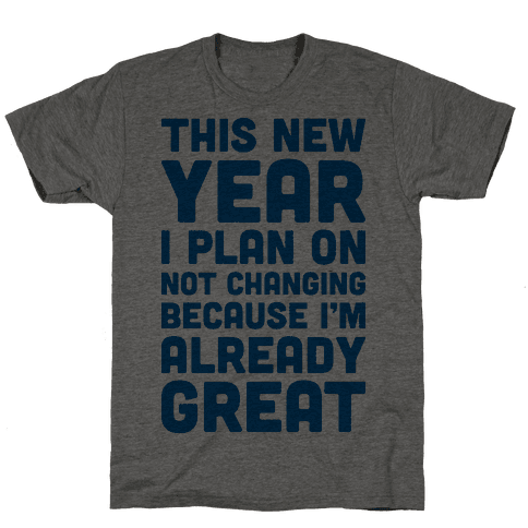 This New Year I Plan On Not Changing Because I'm Already Great
