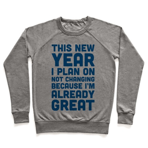This New Year I Plan On Not Changing Because I'm Already Great Pullover