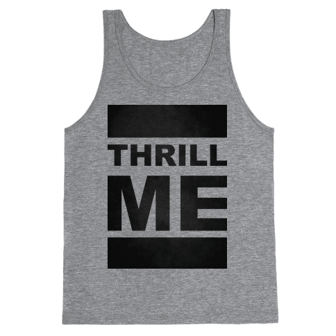 Thrill Me Tank Top