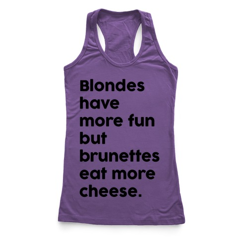 Brunettes Eat More Cheese Racerback Tank Top