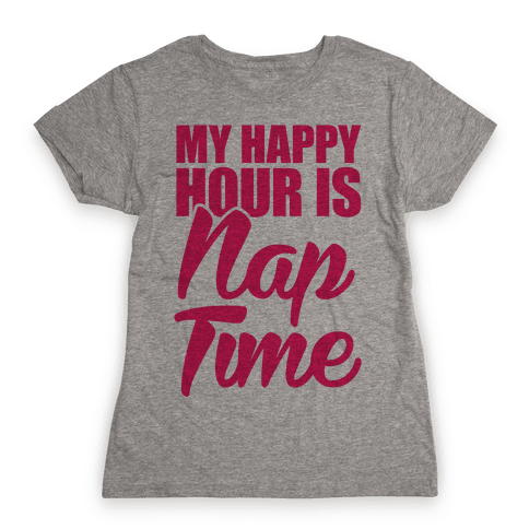 My Happy Hour Is Nap Time Womens T-Shirt