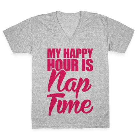 My Happy Hour Is Nap Time V-Neck Tee Shirt