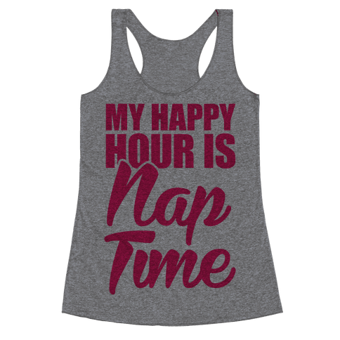 My Happy Hour Is Nap Time Racerback Tank Top