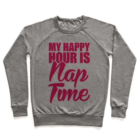 My Happy Hour Is Nap Time Pullover