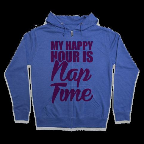 My Happy Hour Is Nap Time Zip Hoodie