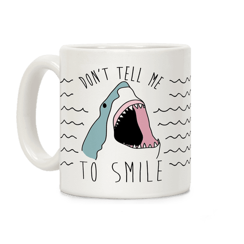 Don't Tell Me To Smile Shark Coffee Mug