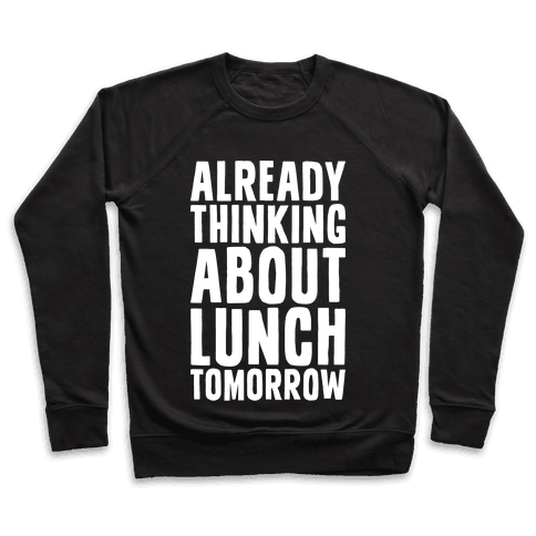 Already Thinking About Lunch Tomorrow Pullover