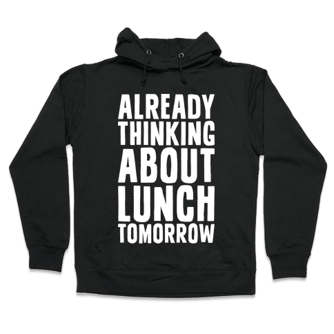 Already Thinking About Lunch Tomorrow Hooded Sweatshirt