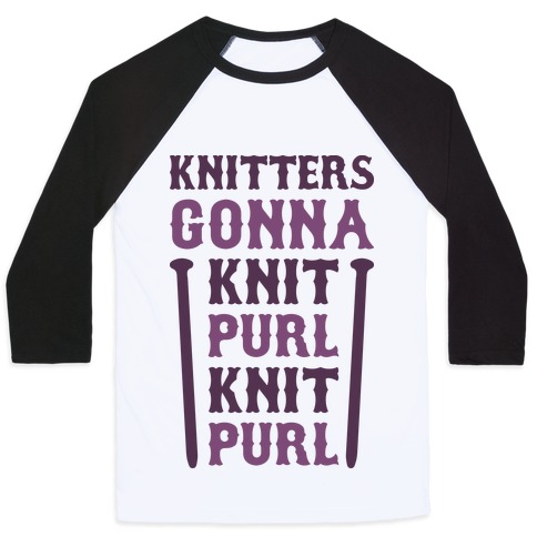 Knitters Gonna Knit, Purl, Knit, Purl Baseball Tee