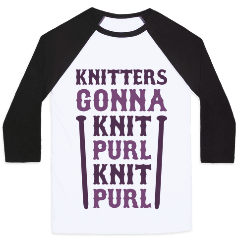 Knitters Gonna Knit, Purl, Knit, Purl Baseball Tee